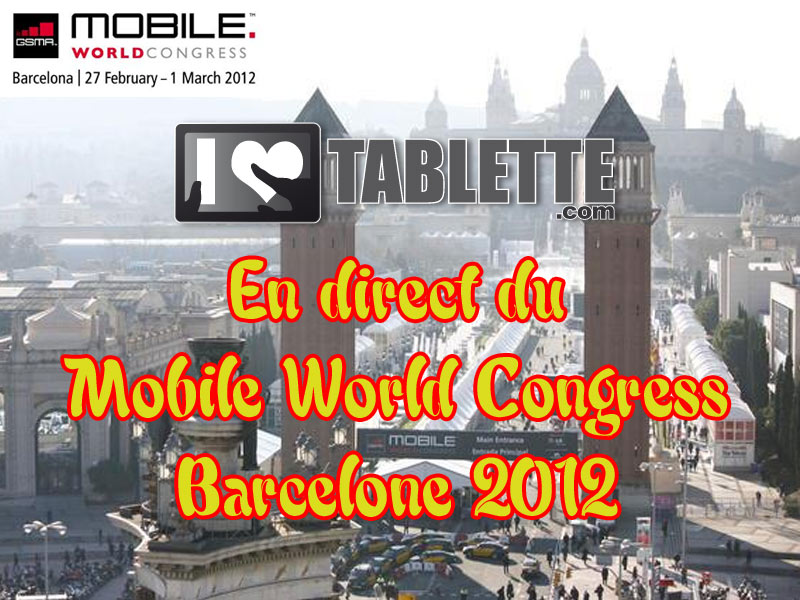 Mobile World Congress 2012 : iLoveTablette en direct de Barcelone ! 1